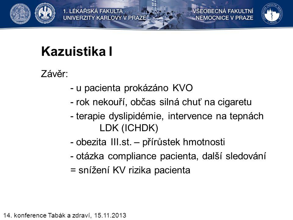 Kazuistika I Závěr: - u pacienta prokázáno KVO - rok nekouří, občas silná chuť na cigaretu - terapie dyslipidémie, intervence na tepnách LDK (ICHDK) -