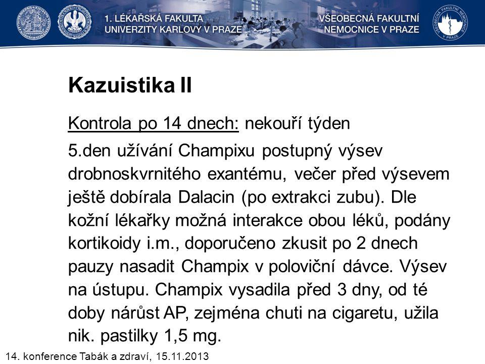 Kazuistika II Kontrola po 14 dnech: nekouří týden 5.den užívání Champixu postupný výsev drobnoskvrnitého exantému, večer před výsevem ještě dobírala D