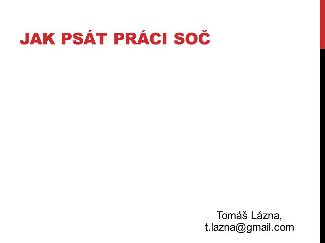 JAK PSÁT PRÁCI SOČ Tomáš Lázna, t.lazna@gmail.com