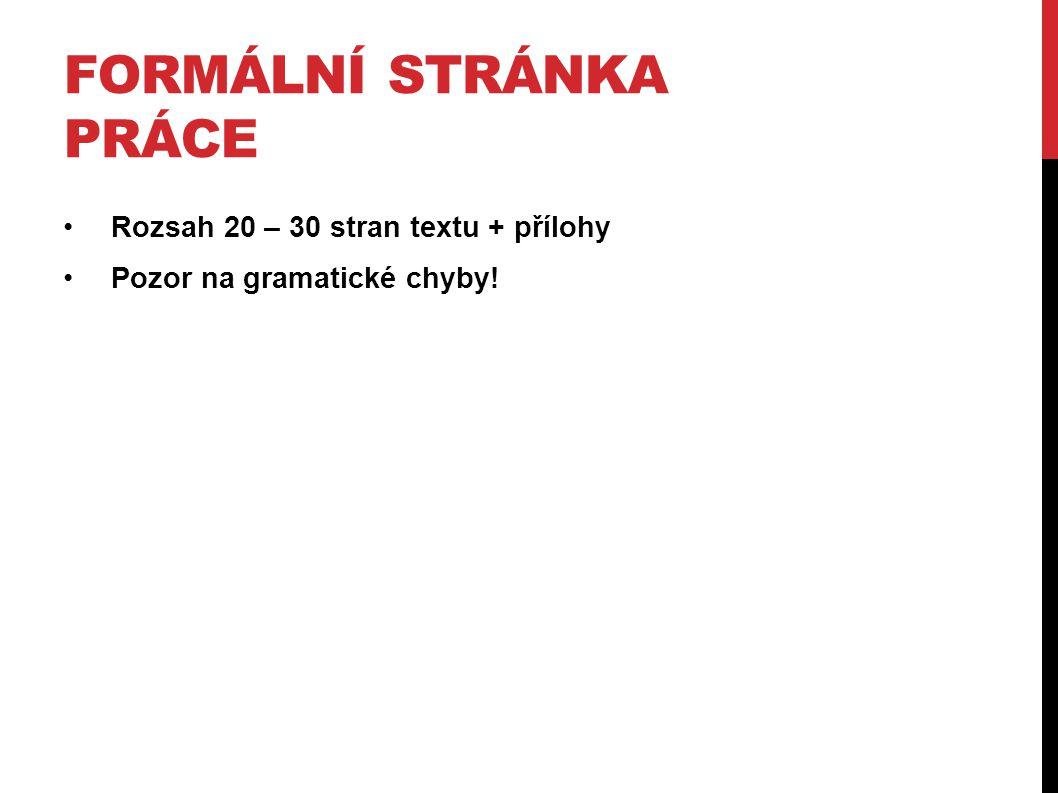 FORMÁLNÍ STRÁNKA PRÁCE Rozsah 20 – 30 stran textu + přílohy Pozor na gramatické chyby!