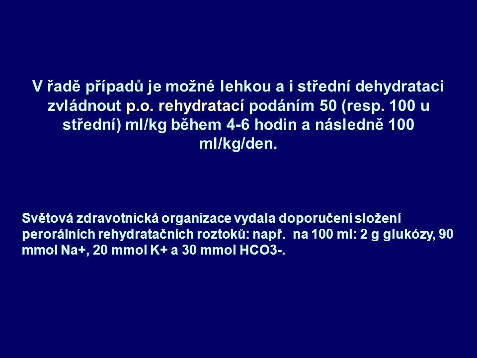V řadě případů je možné lehkou a i střední dehydrataci zvládnout p.o. rehydratací podáním 50 (resp. 100 u střední) ml/kg během 4-6 hodin a následně 10