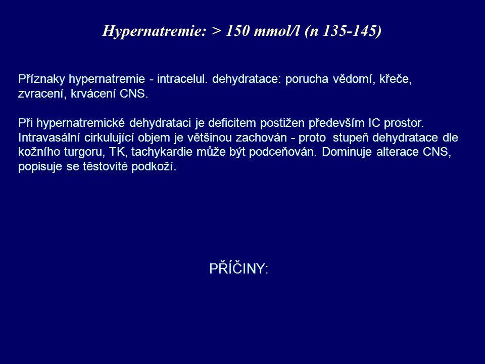 Hypernatremie: > 150 mmol/l (n 135-145) Příznaky hypernatremie - intracelul. dehydratace: porucha vědomí, křeče, zvracení, krvácení CNS. Při hypernatr