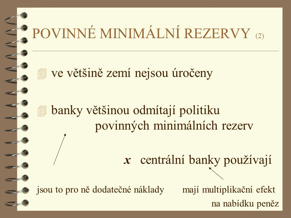 POVINNÉ MINIMÁLNÍ REZERVY (2) 4 ve většině zemí nejsou úročeny 4 banky většinou odmítají politiku povinných minimálních rezerv x centrální banky použí