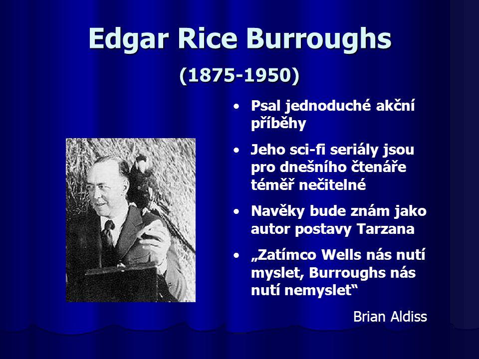 """Edgar Rice Burroughs (1875-1950) Psal jednoduché akční příběhy Jeho sci-fi seriály jsou pro dnešního čtenáře téměř nečitelné Navěky bude znám jako autor postavy Tarzana """"Zatímco Wells nás nutí myslet, Burroughs nás nutí nemyslet Brian Aldiss"""