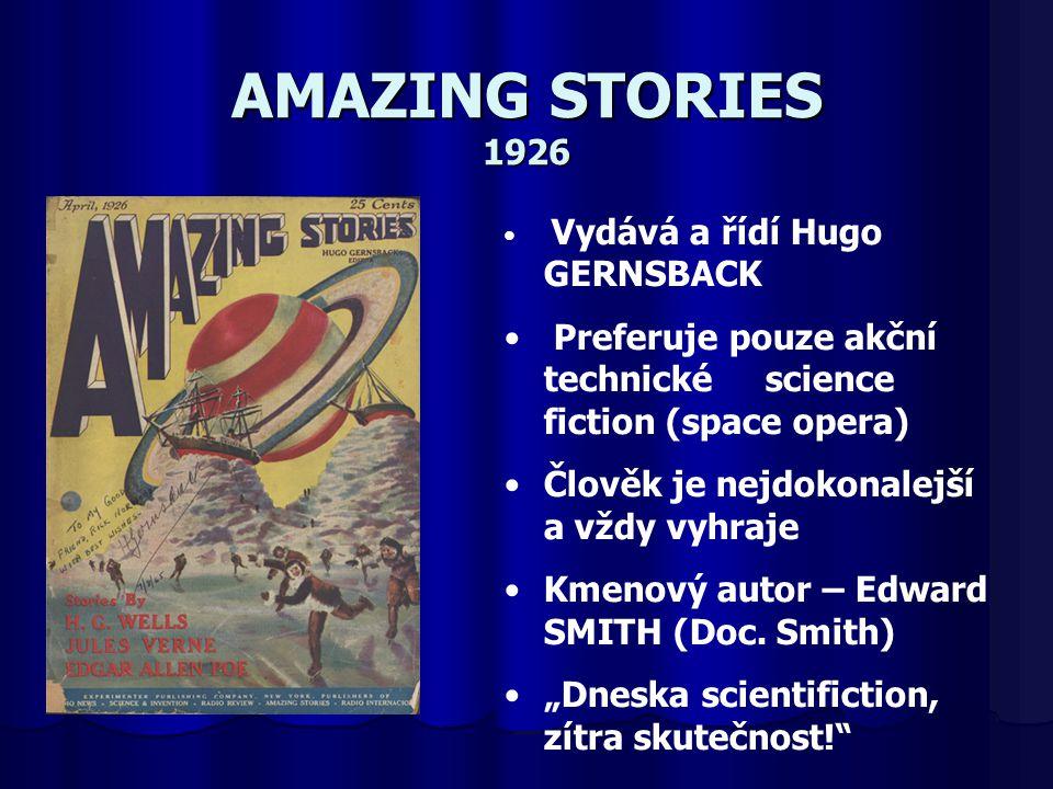 AMAZING STORIES 1926 Vydává a řídí Hugo GERNSBACK Preferuje pouze akční technické science fiction (space opera) Člověk je nejdokonalejší a vždy vyhraj