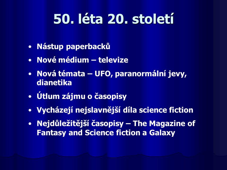 50. léta 20. století Nástup paperbacků Nové médium – televize Nová témata – UFO, paranormální jevy, dianetika Útlum zájmu o časopisy Vycházejí nejslav