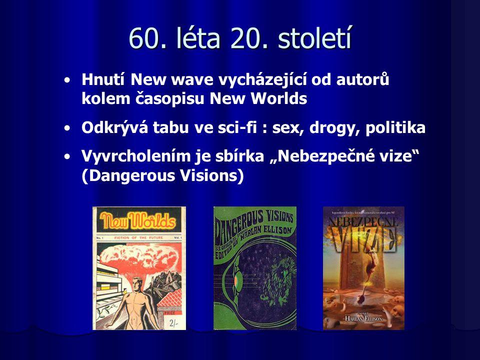 60. léta 20. století Hnutí New wave vycházející od autorů kolem časopisu New Worlds Odkrývá tabu ve sci-fi : sex, drogy, politika Vyvrcholením je sbír