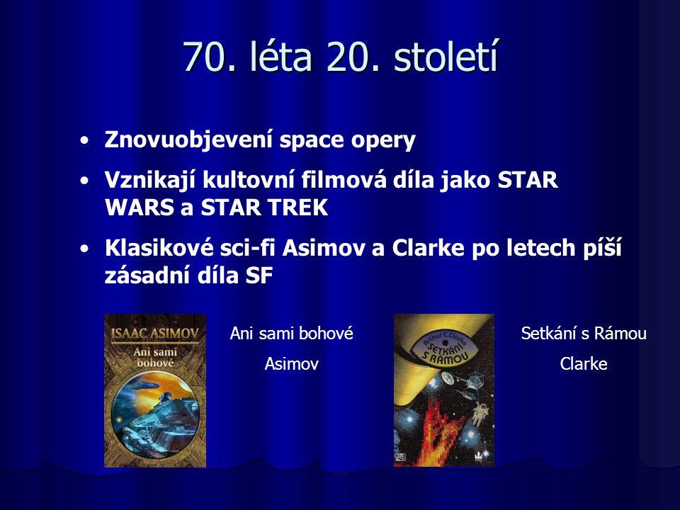 70. léta 20. století Znovuobjevení space opery Vznikají kultovní filmová díla jako STAR WARS a STAR TREK Klasikové sci-fi Asimov a Clarke po letech pí