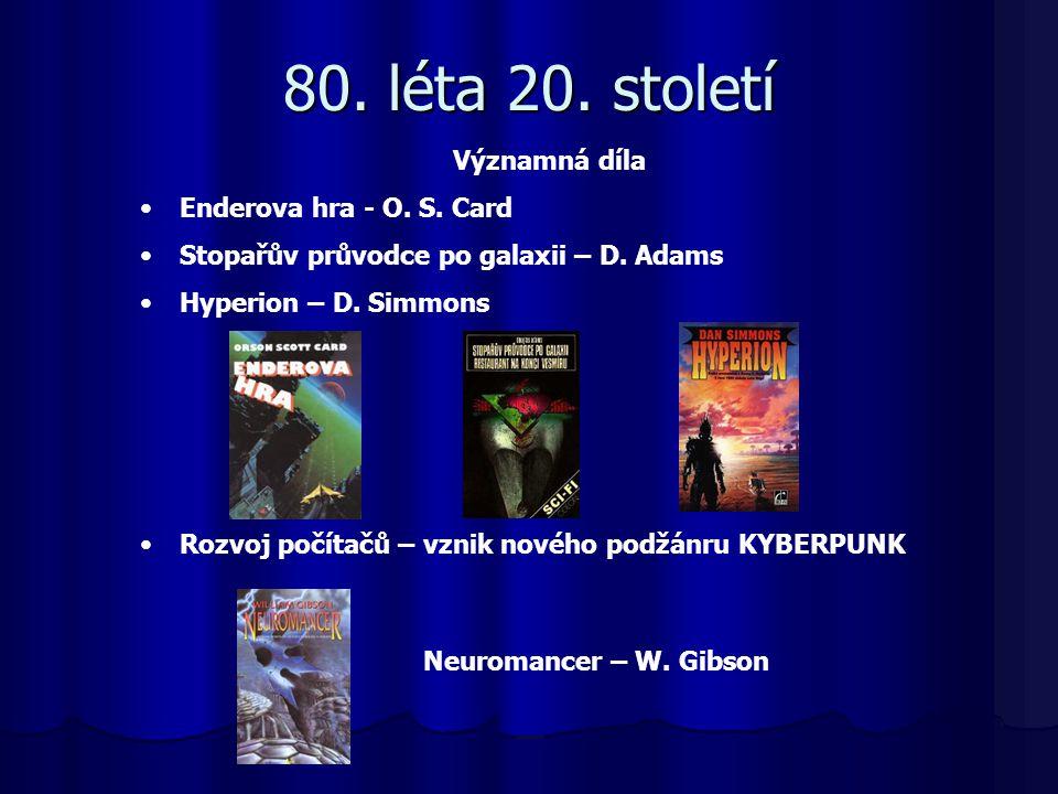 80. léta 20. století Významná díla Enderova hra - O. S. Card Stopařův průvodce po galaxii – D. Adams Hyperion – D. Simmons Rozvoj počítačů – vznik nov