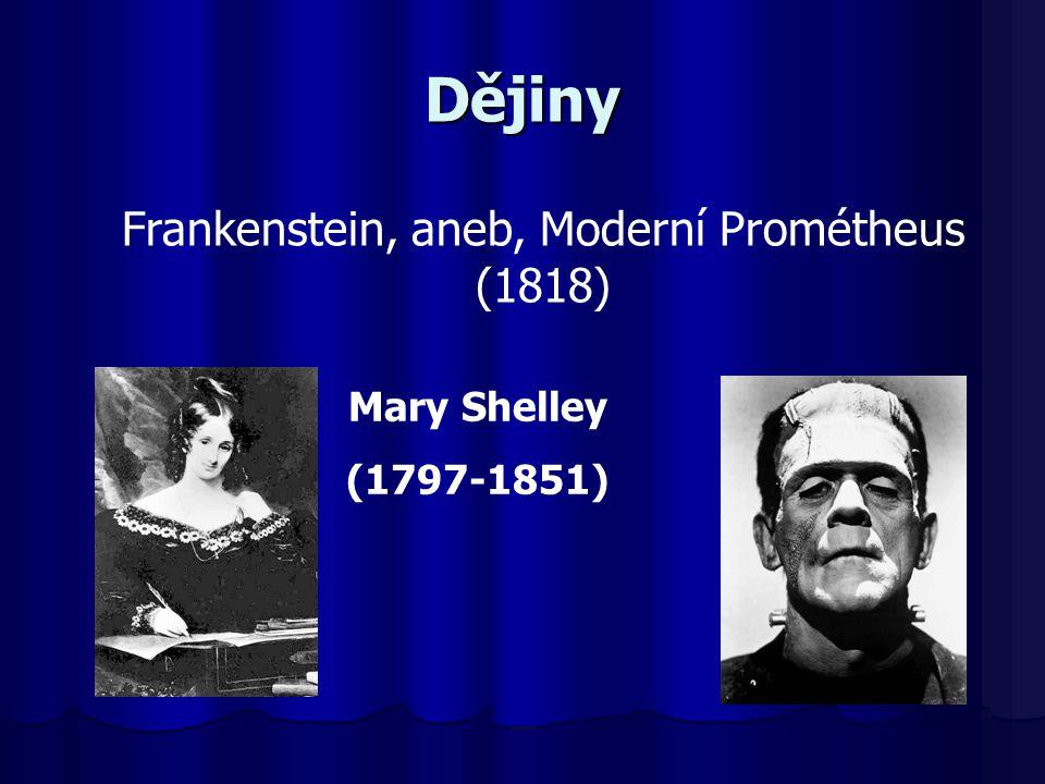 Dějiny Frankenstein, aneb, Moderní Prométheus (1818) Mary Shelley (1797-1851)