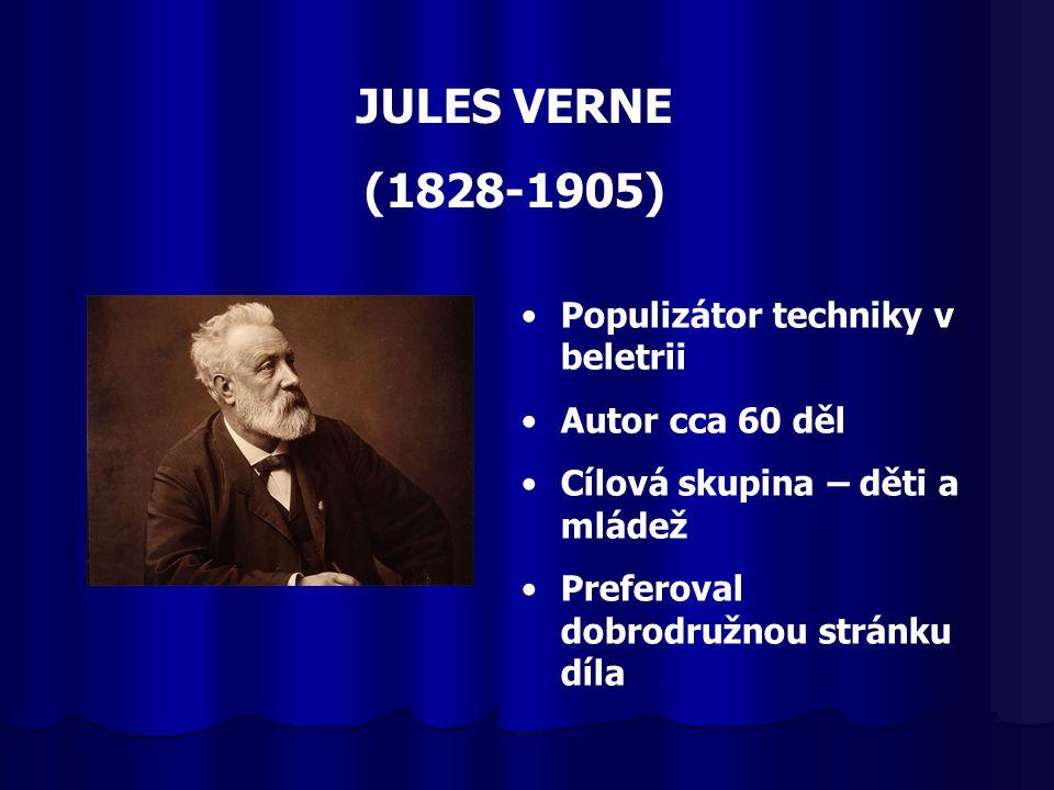 JULES VERNE (1828-1905) Populizátor techniky v beletrii Autor cca 60 děl Cílová skupina – děti a mládež Preferoval dobrodružnou stránku díla