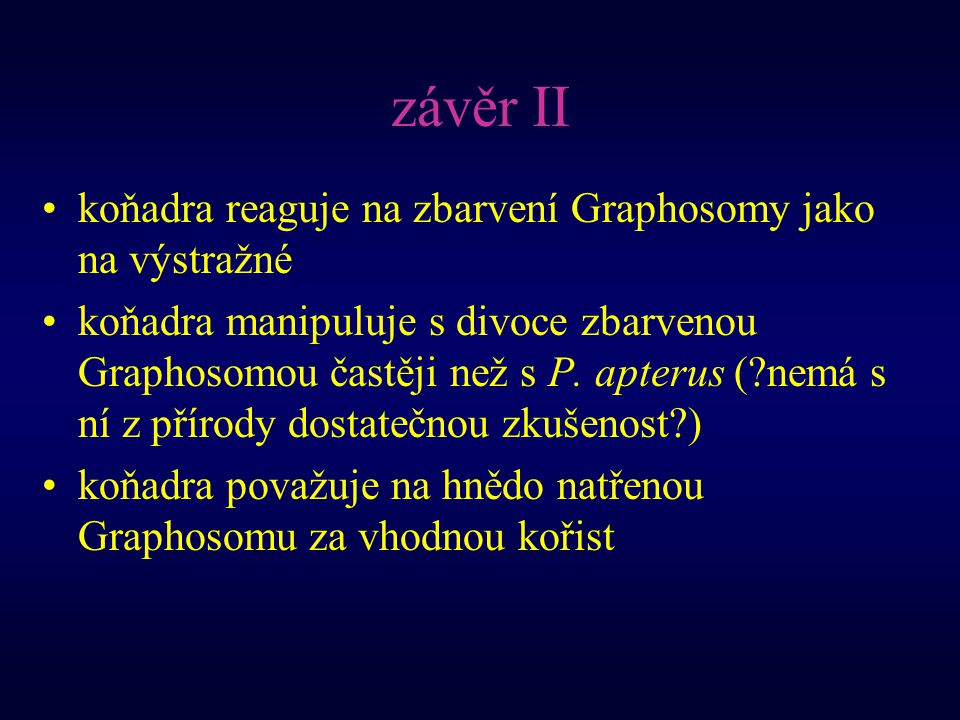 závěr II koňadra reaguje na zbarvení Graphosomy jako na výstražné koňadra manipuluje s divoce zbarvenou Graphosomou častěji než s P.