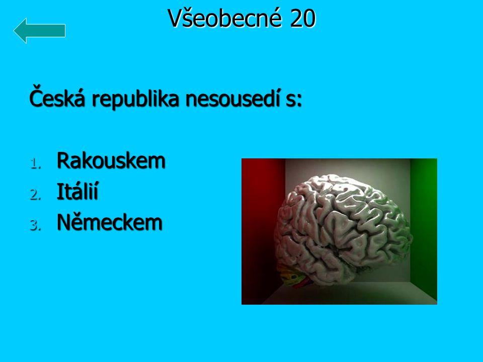 Česká republika nesousedí s: 1. Rakouskem 2. Itálií 3. Německem Všeobecné 20