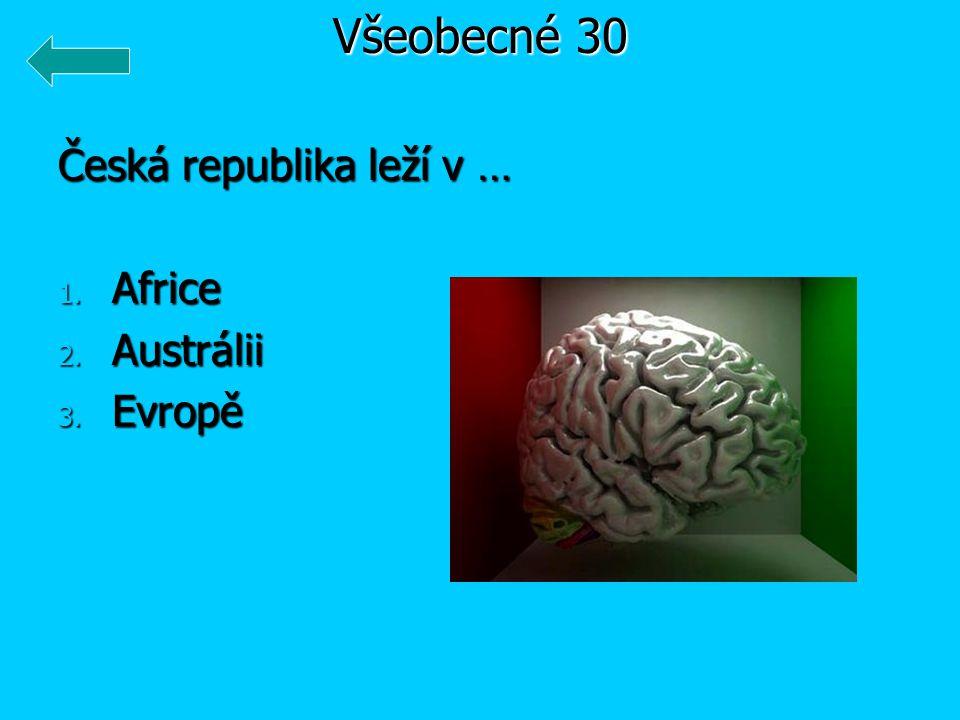 Česká republika leží v … 1. Africe 2. Austrálii 3. Evropě Všeobecné 30