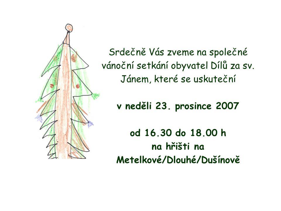 Srdečně Vás zveme na společné vánoční setkání obyvatel Dílů za sv. Jánem, které se uskuteční v neděli 23. prosince 2007 od 16.30 do 18.00 h na hřišti