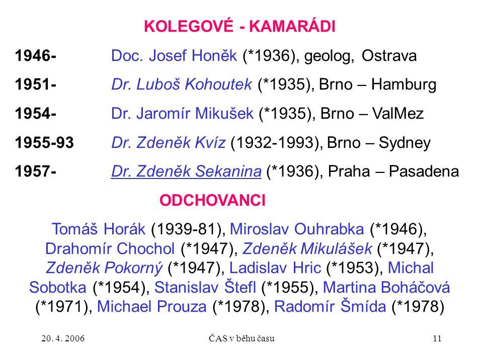 20. 4. 2006ČAS v běhu času11 KOLEGOVÉ - KAMARÁDI 1946-Doc. Josef Honěk (*1936), geolog, Ostrava 1951-Dr. Luboš Kohoutek (*1935), Brno – Hamburg 1954-D