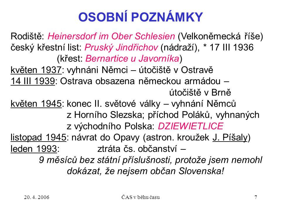 20. 4. 2006ČAS v běhu času7 OSOBNÍ POZNÁMKY Rodiště: Heinersdorf im Ober Schlesien (Velkoněmecká říše) český křestní list: Pruský Jindřichov (nádraží)
