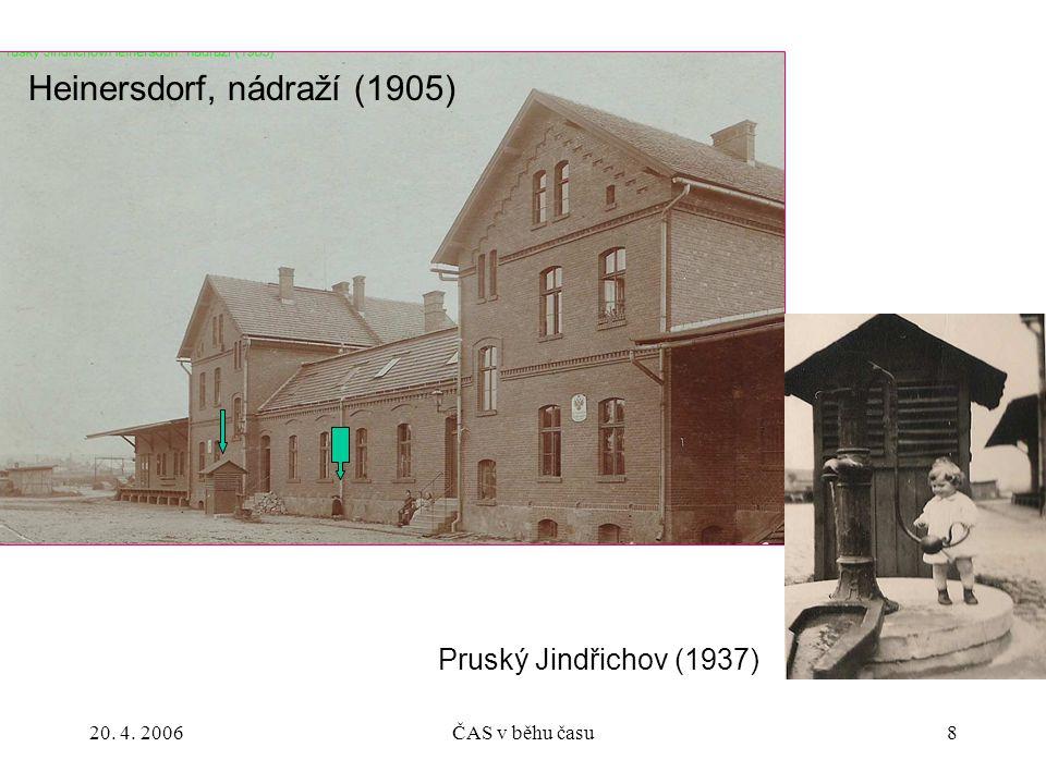 20. 4. 2006ČAS v běhu času8 Heinersdorf, nádraží (1905) Pruský Jindřichov (1937)