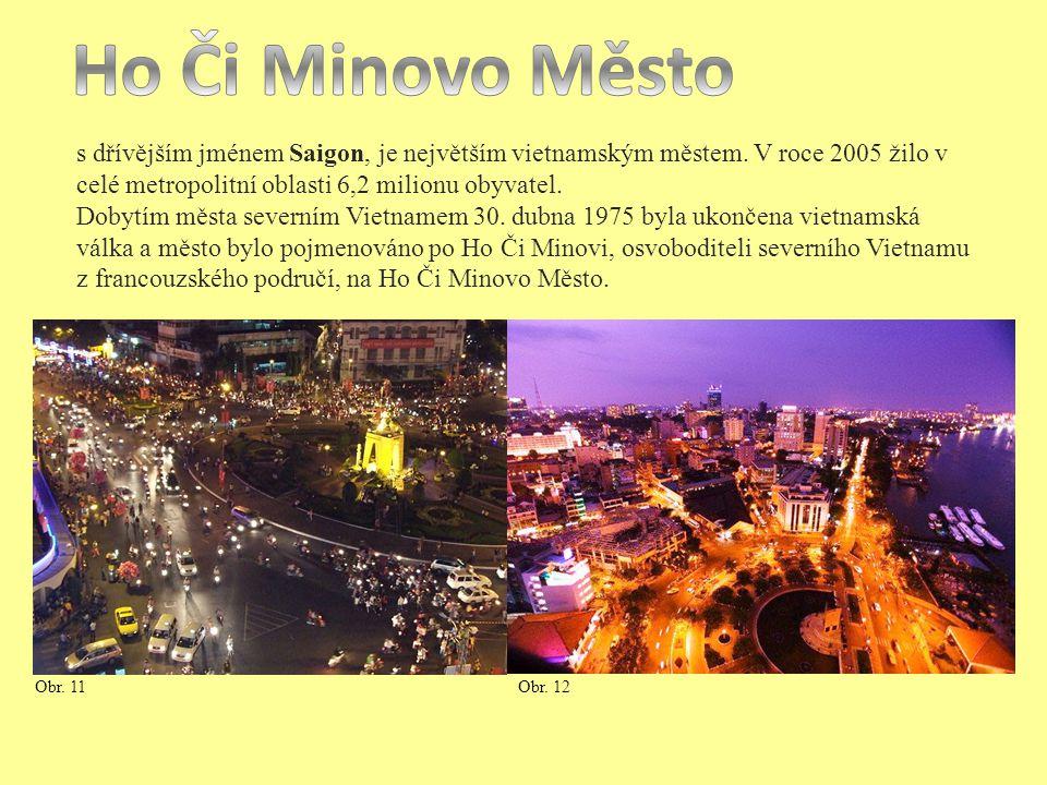 s dřívějším jménem Saigon, je největším vietnamským městem. V roce 2005 žilo v celé metropolitní oblasti 6,2 milionu obyvatel. Dobytím města severním
