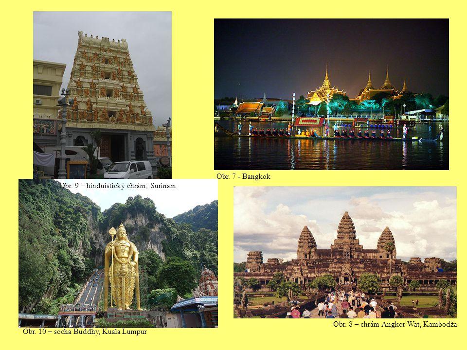 Obr. 10 – socha Buddhy, Kuala Lumpur Obr. 8 – chrám Angkor Wat, Kambodža Obr. 7 - Bangkok Obr. 9 – hinduistický chrám, Surinam