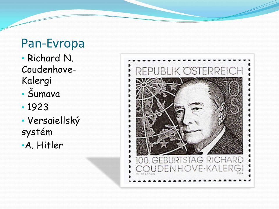 Pan-Evropa Richard N. Coudenhove- Kalergi Šumava 1923 Versaiellský systém A. Hitler