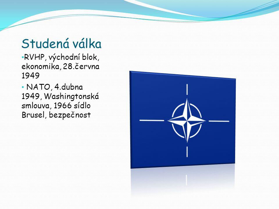 Studená válka RVHP, východní blok, ekonomika, 28.června 1949 NATO, 4.dubna 1949, Washingtonská smlouva, 1966 sídlo Brusel, bezpečnost