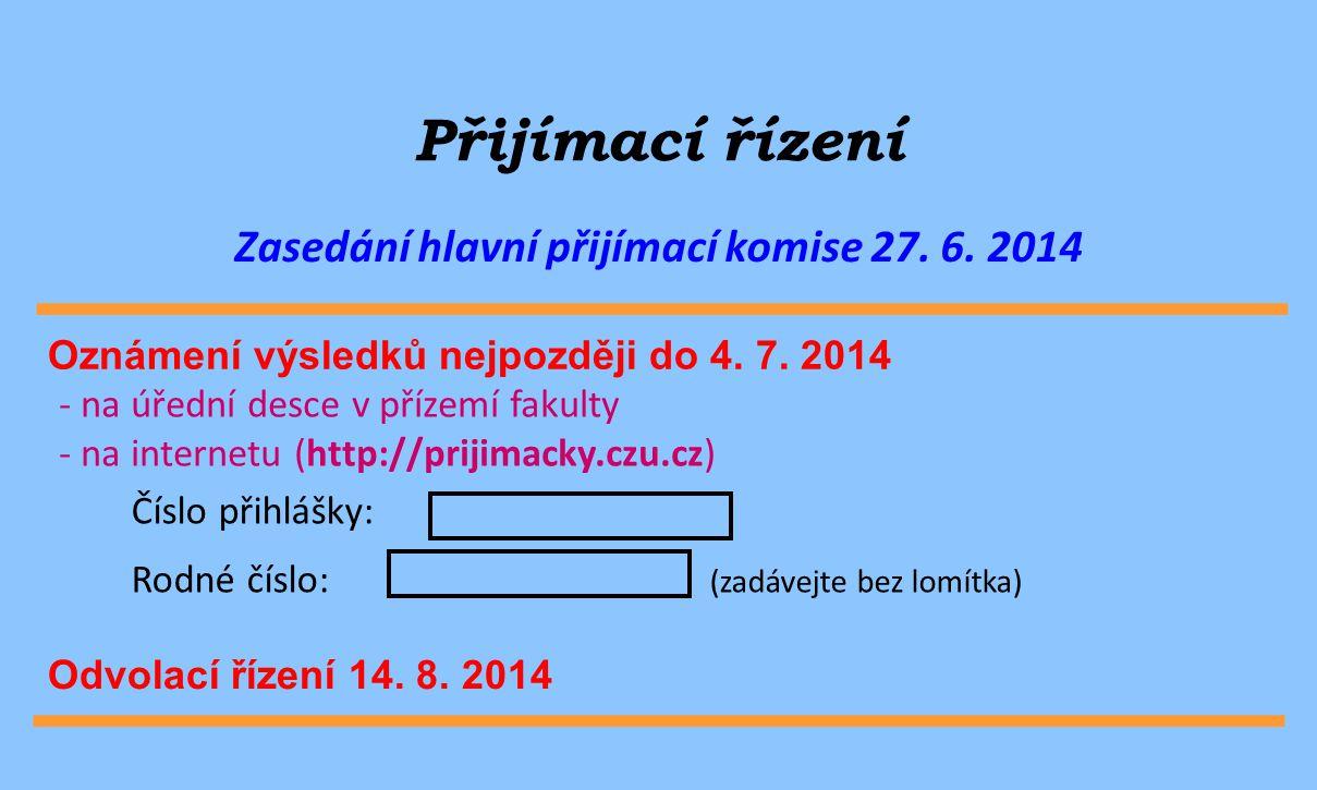 Číslo přihlášky: Rodné číslo: (zadávejte bez lomítka) Přijímací řízení Zasedání hlavní přijímací komise 27. 6. 2014 - na úřední desce v přízemí fakult