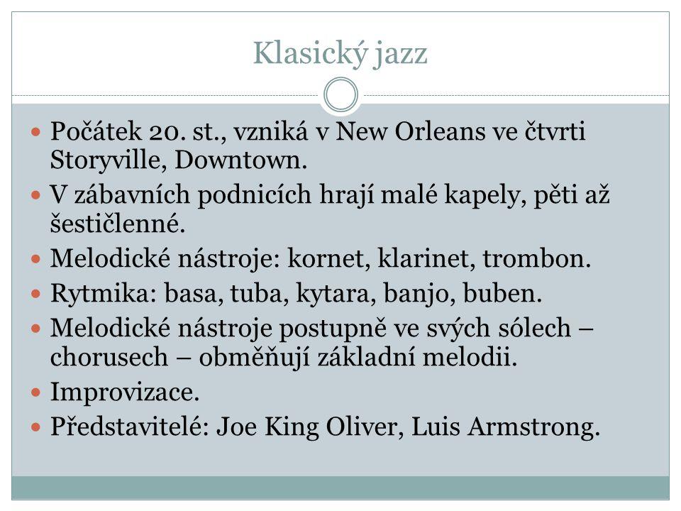 Klasický jazz Počátek 20. st., vzniká v New Orleans ve čtvrti Storyville, Downtown. V zábavních podnicích hrají malé kapely, pěti až šestičlenné. Melo