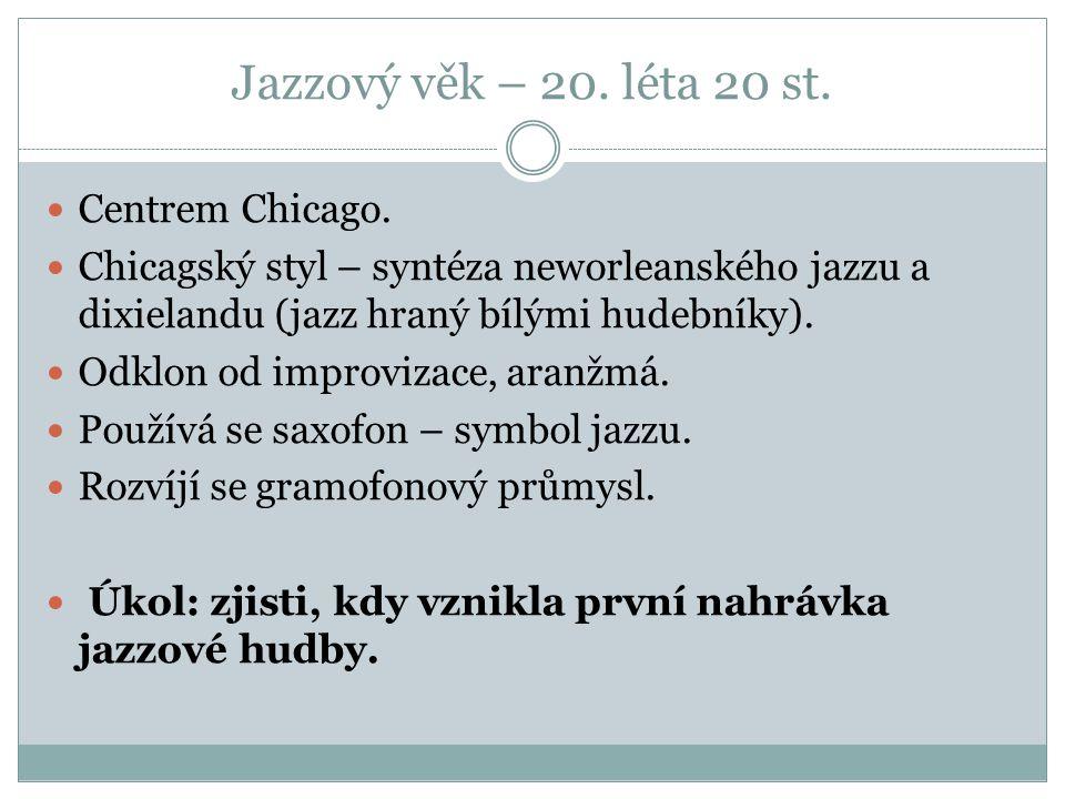 Jazzový věk – 20. léta 20 st. Centrem Chicago. Chicagský styl – syntéza neworleanského jazzu a dixielandu (jazz hraný bílými hudebníky). Odklon od imp