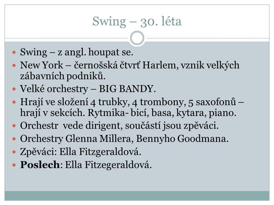 Swing – 30. léta Swing – z angl. houpat se. New York – černošská čtvrť Harlem, vznik velkých zábavních podniků. Velké orchestry – BIG BANDY. Hrají ve