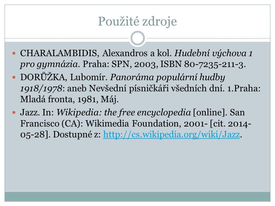 Použité zdroje CHARALAMBIDIS, Alexandros a kol. Hudební výchova 1 pro gymnázia. Praha: SPN, 2003, ISBN 80-7235-211-3. DORŮŽKA, Lubomír. Panoráma popul