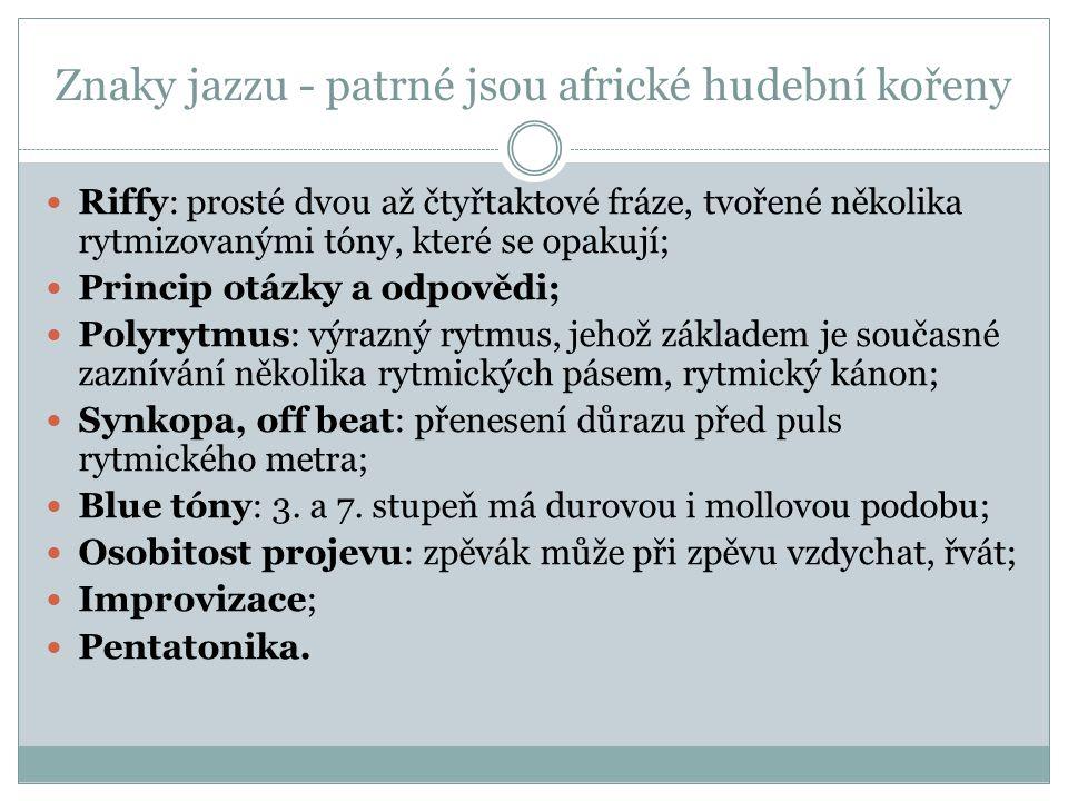 Znaky jazzu - patrné jsou africké hudební kořeny Riffy: prosté dvou až čtyřtaktové fráze, tvořené několika rytmizovanými tóny, které se opakují; Princ