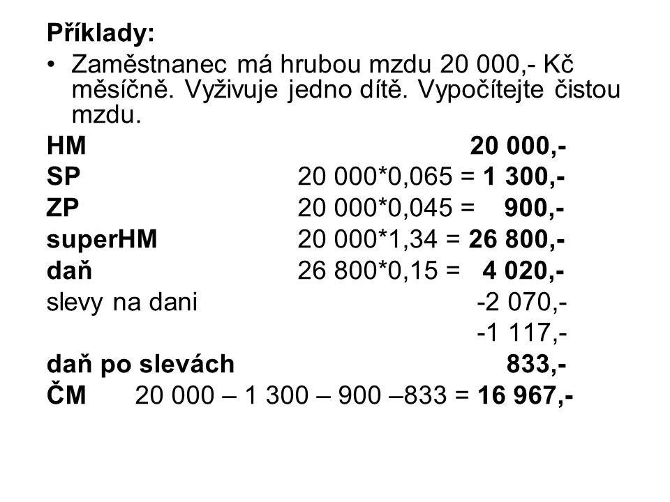 Příklady: Zaměstnanec má hrubou mzdu 20 000,- Kč měsíčně. Vyživuje jedno dítě. Vypočítejte čistou mzdu. HM 20 000,- SP 20 000*0,065 = 1 300,- ZP 20 00
