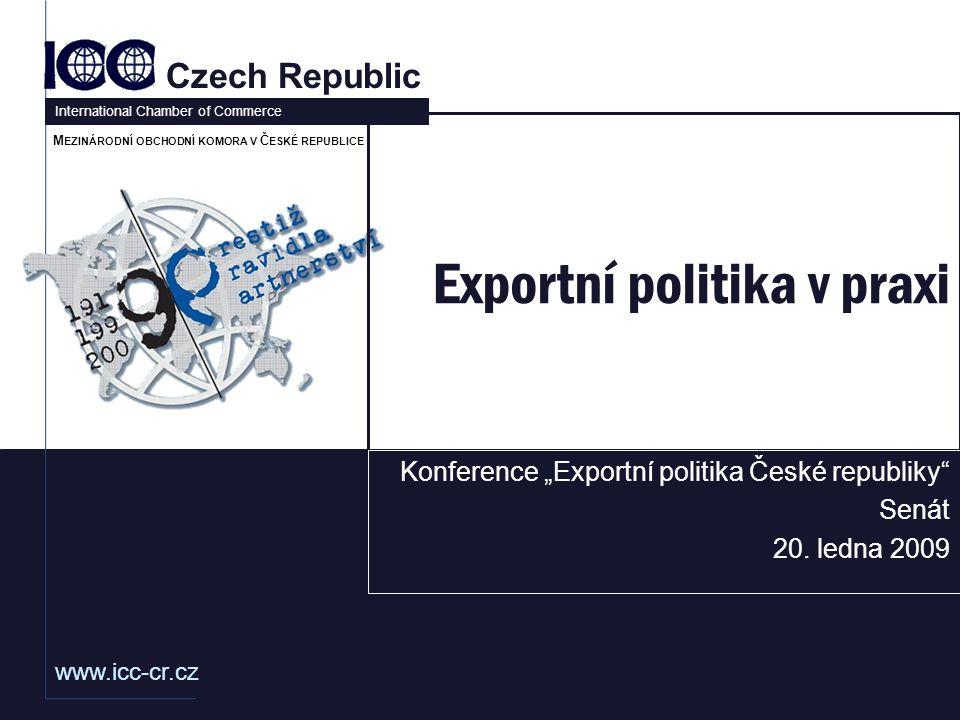 """www.icc-cr.cz Czech Republic International Chamber of Commerce M EZINÁRODNÍ OBCHODNÍ KOMORA V Č ESKÉ REPUBLICE Exportní politika v praxi Konference """"Exportní politika České republiky Senát 20."""