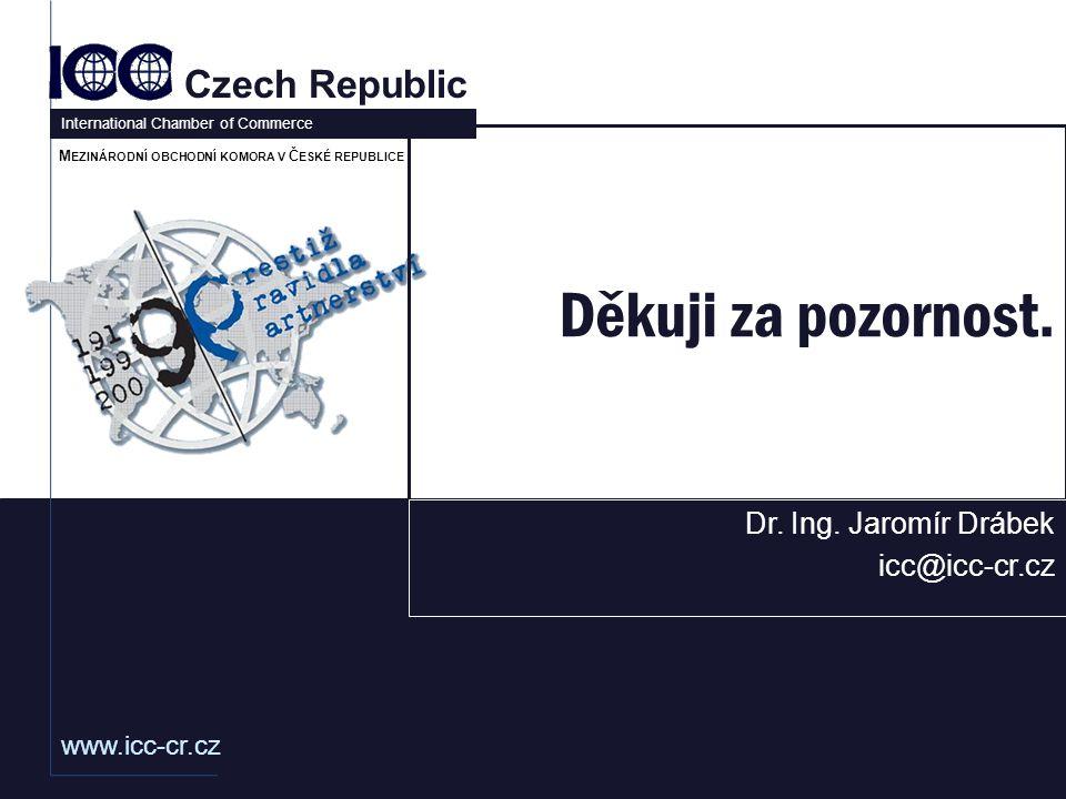 www.icc-cr.cz Czech Republic International Chamber of Commerce M EZINÁRODNÍ OBCHODNÍ KOMORA V Č ESKÉ REPUBLICE Děkuji za pozornost.