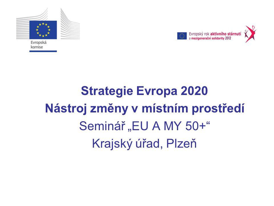 """Strategie Evropa 2020 Nástroj změny v místním prostředí Seminář """"EU A MY 50+ Krajský úřad, Plzeň"""
