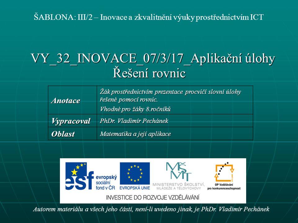 VY_32_INOVACE_07/3/17_Aplikační úlohy Řešení rovnic Autorem materiálu a všech jeho částí, není-li uvedeno jinak, je PhDr.
