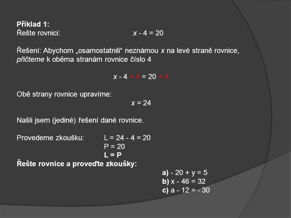 Každá z následujících úprav rovnice je ekvivalentní úpravou:  výměna levé a pravé strany rovnice  přičtení téhož čísla nebo mnohočlenu k oběma stran