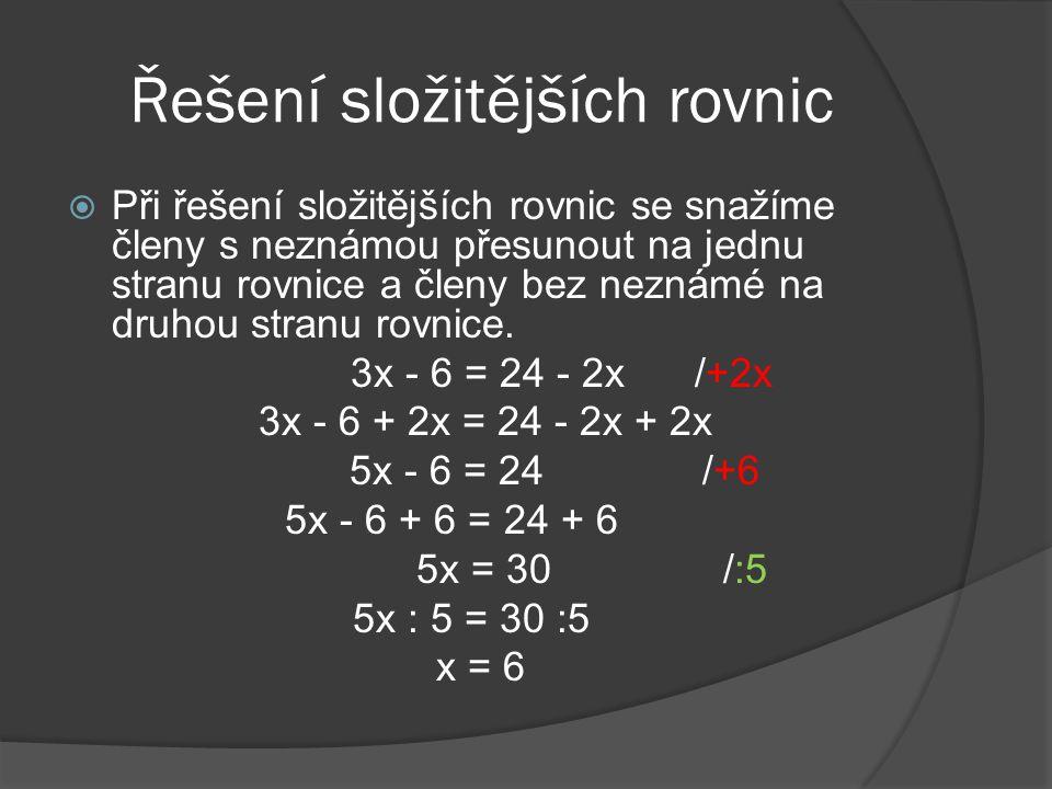 Příklad 2: Řešte rovnici: 4x = 20 Řešení: U této rovnice nám pomůže, když obě její strany vydělíme číslem 4: 4x : 4 = 20 : 4 Obě strany rovnice upraví