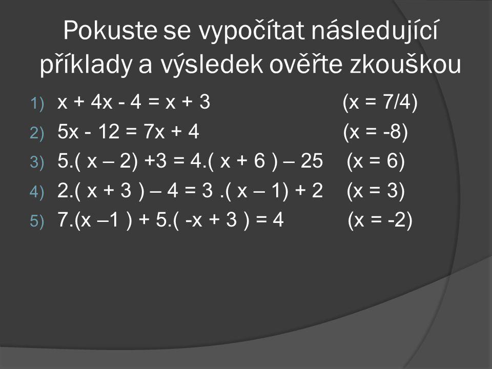 Součástí řešení je i zkouška  Provedeme ještě zkoušku: L = 3x - 6 = 3 ·6 - 6 = 18 - 6 = 12 P = 24 - 2x = 24 - 2 · 6 = 24 - 12 = 12 L = P  Řešte rovn