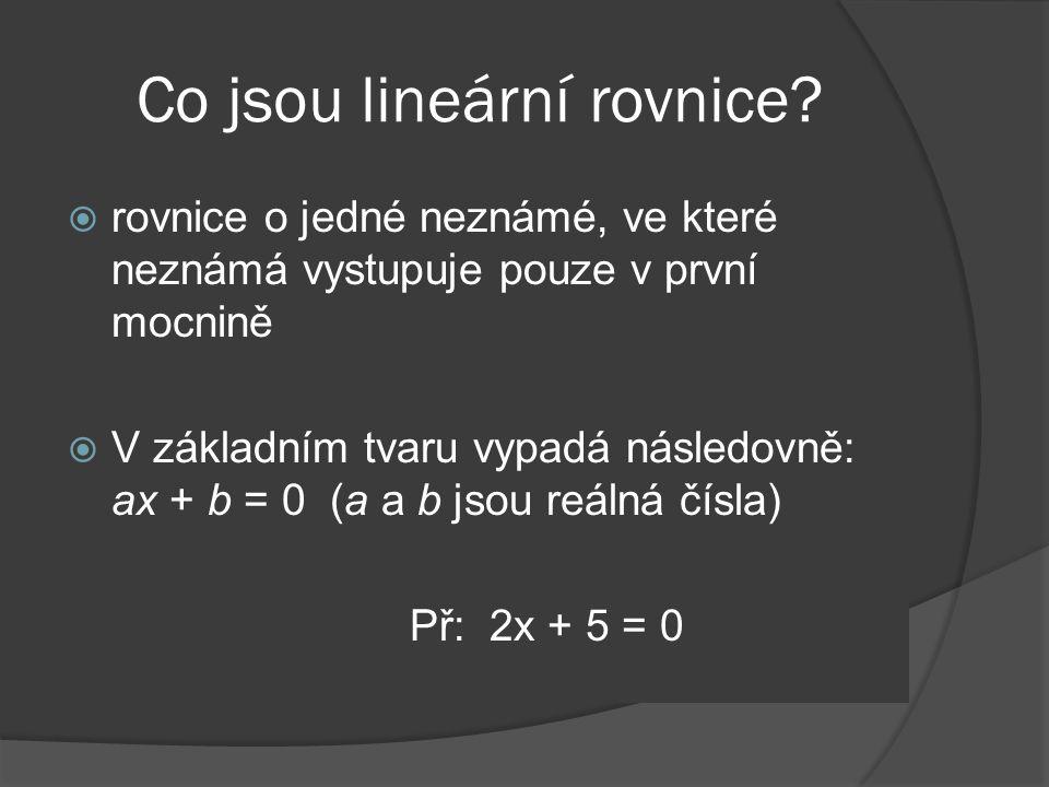 Příklad 2: Řešte rovnici: 4x = 20 Řešení: U této rovnice nám pomůže, když obě její strany vydělíme číslem 4: 4x : 4 = 20 : 4 Obě strany rovnice upravíme: x = 5 Našli jsem (jediné) řešení dané rovnice.