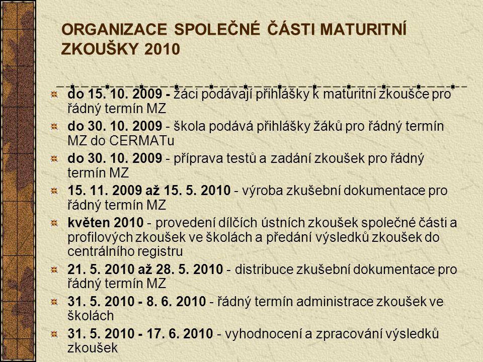 ORGANIZACE SPOLEČNÉ ČÁSTI MATURITNÍ ZKOUŠKY 2010 do 15.