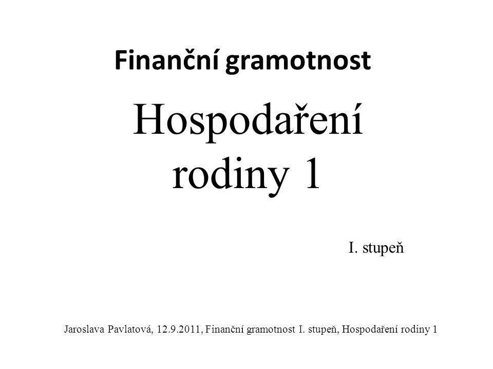 Finanční gramotnost Hospodaření rodiny 1 I.