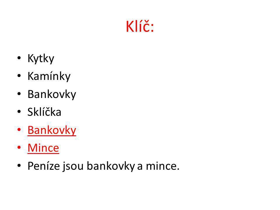 Klíč: Kytky Kamínky Bankovky Sklíčka Bankovky Mince Peníze jsou bankovky a mince.