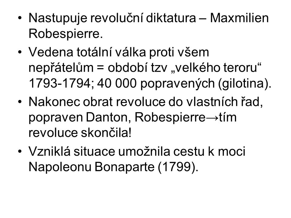 """Nastupuje revoluční diktatura – Maxmilien Robespierre. Vedena totální válka proti všem nepřátelům = období tzv """"velkého teroru"""" 1793-1794; 40 000 popr"""