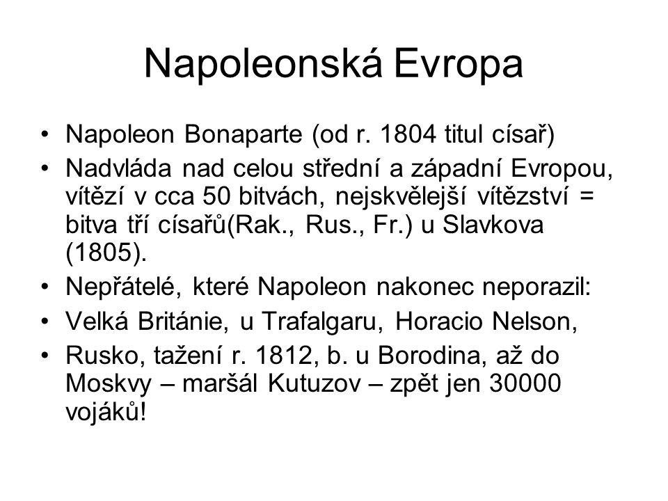 Napoleonská Evropa Napoleon Bonaparte (od r. 1804 titul císař) Nadvláda nad celou střední a západní Evropou, vítězí v cca 50 bitvách, nejskvělejší vít