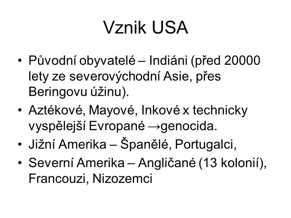 Vznik USA Původní obyvatelé – Indiáni (před 20000 lety ze severovýchodní Asie, přes Beringovu úžinu). Aztékové, Mayové, Inkové x technicky vyspělejší