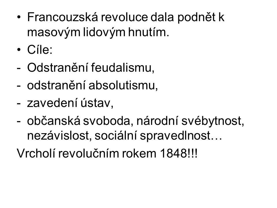 Francouzská revoluce dala podnět k masovým lidovým hnutím. Cíle: -Odstranění feudalismu, -odstranění absolutismu, -zavedení ústav, -občanská svoboda,