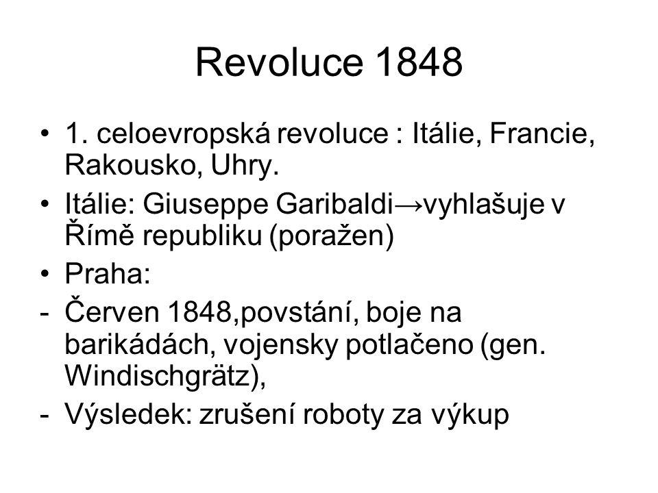 Revoluce 1848 1. celoevropská revoluce : Itálie, Francie, Rakousko, Uhry. Itálie: Giuseppe Garibaldi→vyhlašuje v Římě republiku (poražen) Praha: -Červ