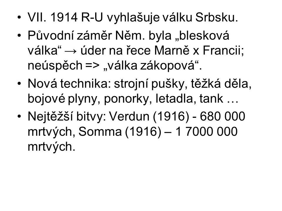 """VII. 1914 R-U vyhlašuje válku Srbsku. Původní záměr Něm. byla """"blesková válka"""" → úder na řece Marně x Francii; neúspěch => """"válka zákopová"""". Nová tech"""